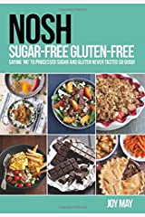 NOSH Sugar-Free Gluten-Free: Saying 'No' to Processed Sugar and Gluten, Never Tasted So Good! Paperback