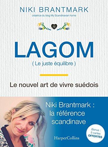 Lagom - Le nouvel art de vivre suédois: la nouvelle tendance scandinave, par l'auteur du blog