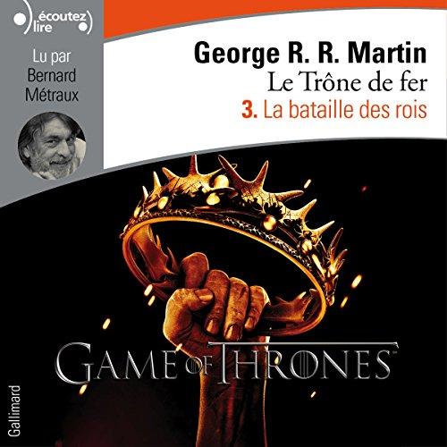 La bataille des rois: Le Trône de fer 3 par George R. R. Martin