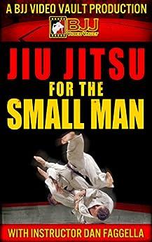 Jiu Jitsu for the Small Man by [Faggella, Dan]