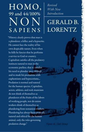 HOMO, 99 and 44/100% NONSAPIENS: Revised With New Introduction by Gerald B Lorentz (2013-07-24)