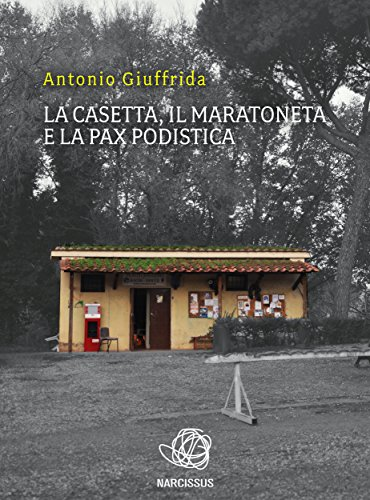 La casetta, il maratoneta e la pax podistica (Italian Edition) por Antonio Giuffrida