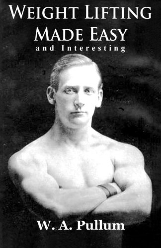 Weightlifting Made Easy and Interesting por W. A. Pullum