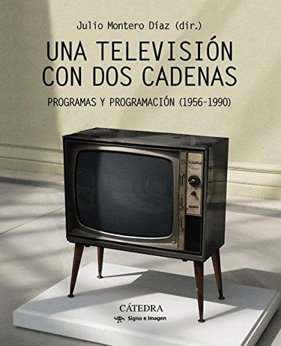 Una televisión con dos cadenas: La programación en España (1956-1990) (Signo E Imagen) por Julio Montero