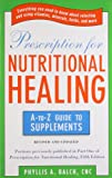 Prescription For Nutritional Healing: The A-to-Z Guide to Supplements (Prescription for Nutritional Healing: A-To-Z Guide to Supplements)