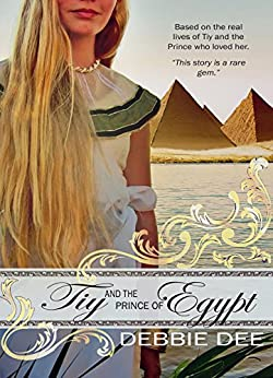 Tiy and the Prince of Egypt: An Ancient Crown Novel by [Dee, Debbie]