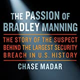 The Passion of Bradley Manning: The Story of the Suspect Behind the Largest Security Breach in US History