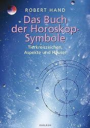 Das Buch der Horoskopsymbole: Tierkreiszeichen, Aspekte und Häuser