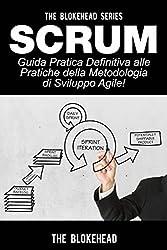 Scrum - Guida Pratica Definitiva alle Pratiche della Metodologia di Sviluppo Agile!