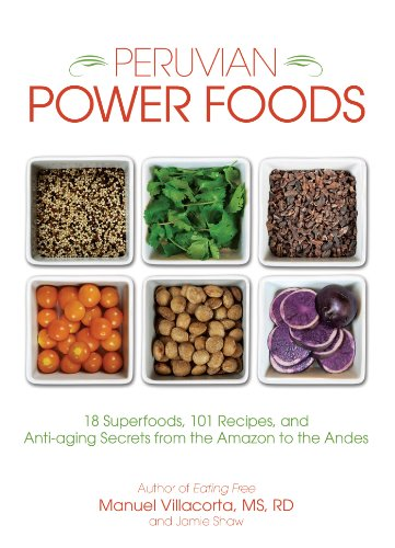 Peruvian Power Foods: 18 Superfoods, 101 Recipes, and Anti-aging Secrets from the Amazon to the Andes (English Edition)