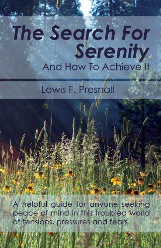 The Search for Serenity and How to Achieve It por Lewis F. Presnall