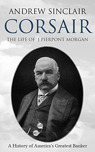 Corsair: The Life of J. Pierpont Morgan