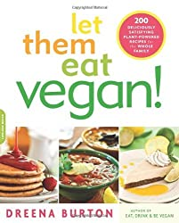 Let Them Eat Vegan!: 200 Deliciously Satisfying Plant-Powered Recipes for the Whole Family by Dreena Burton (2012-03-13)