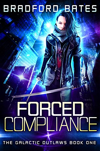 Forced Compliance (The Galactic Outlaws Book 1) by Bradford Bates