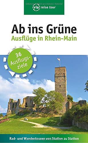 Ab ins Grüne - Ausflüge in Rhein-Main: Rad- und Wandertouren von Station zu Station