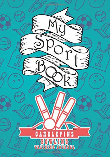 My sport book - Candlepins bowling training journal: 200 cream pages with 7