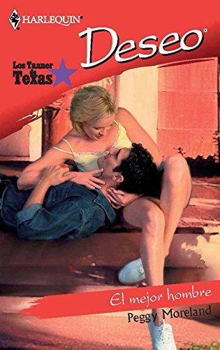 El mejor hombre: Los Tanner de Texas (4) (Deseo) por Peggy Moreland