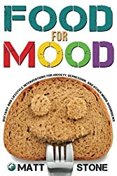 Food for Mood: Dietary and Lifestyle Interventions for Anxiety, Depression, and Other Mood Disorders by Matt Stone (2014-12-02)