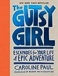 The Gutsy Girl: Escapades for Your Li...