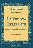 La Vedova Delirante: Dramma Buffo per Musica in Due Atti (Classic Reprint)
