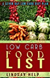 Low Carb Food List: A Seven Day Low Carb Diet Plan (Low Carb Diet: A List of Low Carb Foods and Snacks to Help you Lose Weight Fast)