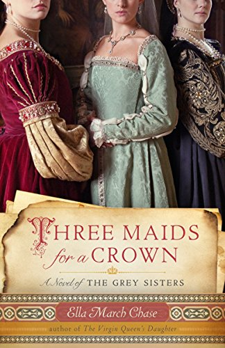 Three Maids for a Crown: A Novel of the Grey Sisters por Ella March Chase
