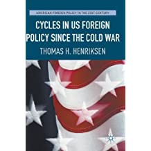 Cycles in US Foreign Policy since the Cold War (American Foreign Policy in the 21st Century)