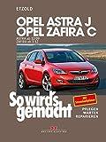 Opel Astra J ab 12/09 Opel Zafira C ab 1/12: So wird's gemacht - Band 153