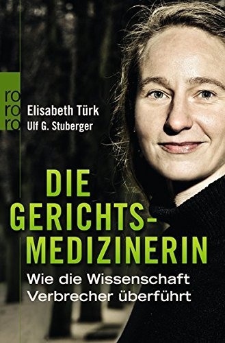Die Gerichtsmedizinerin: Wie die Wissenschaft Verbrecher ??berf??hrt by Elisabeth T??rk (2013-02-01)
