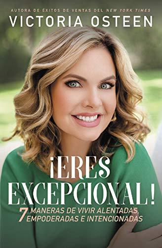 ¡eres Excepcional!: 7 Maneras de Vivir Alentadas, Empoderadas, E Intencionadas