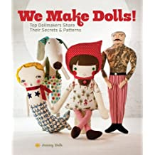 We Make Dolls: Top Dollmakers Share Their Secrets & Patterns