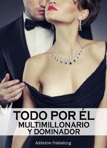 Todo por él (Multimillonario y dominador) - volumen 1