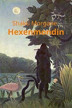 Hexenmondin (German Edition) by [Morgane, Shakti]