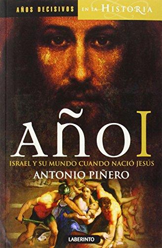 Año I. Israel Y Su Mundo Cuando Nació Jesús (Años decisivos en la Historia) por Antonio Piñero