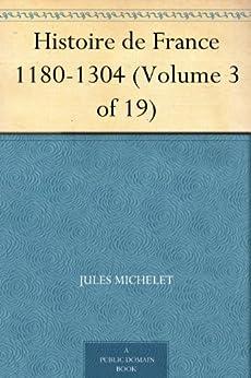 Histoire de France 1180-1304 (Volume 3 of 19) par [Michelet, Jules]