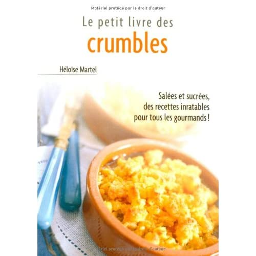 Le Petit Livre des crumbles : Salées et sucrées, des recettes inratables pour tous les gourmands !