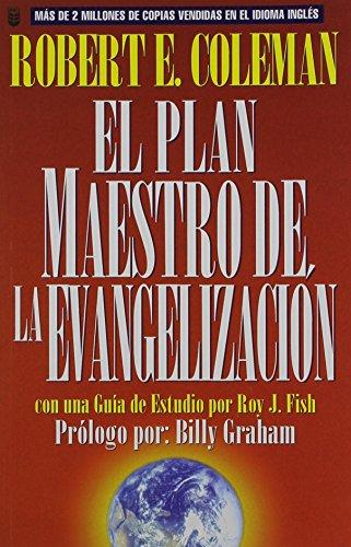 Plan Maestro de La Evangelizacin, El: The Master Plan of Evangelism por R. E. Coleman