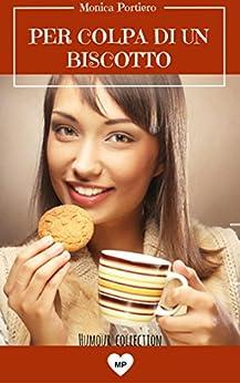 Per colpa di un biscotto (Humour collection Vol. 1) di [Portiero, Monica]