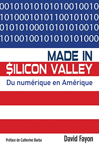 Made in Silicon Valley : Du numérique en Amérique par From Pearson