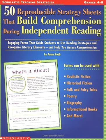 50 Reproducible Strategy Sheets That Build Comprehension During Independent Reading: Engaging Forms That Guide Students to Use Reading Strategies and ... Elements--And Help You Assess