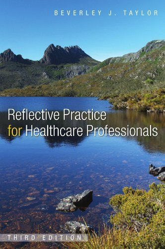Reflective Practice for Health Care Professionals: A Practical Guide by Taylor, Beverley Published by Open University Press (2010)