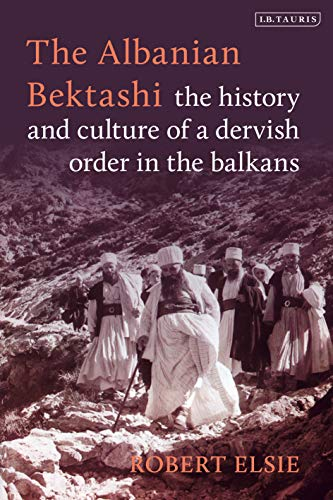 The Albanian Bektashi: History and Culture of a Dervish Order in the Balkans