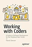 Working with Coders: A Guide to Software Development for the Perplexed Non-Techie