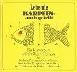 Lebende Karpfen auch geteilt : e. Kunterbunt unfreiwilligen Humors aus Büchern, Gesetzblättern, Protokollen, Prospekten, Poesiea