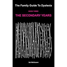 The Family Guide to Dyslexia Book 3: The Secondary Years