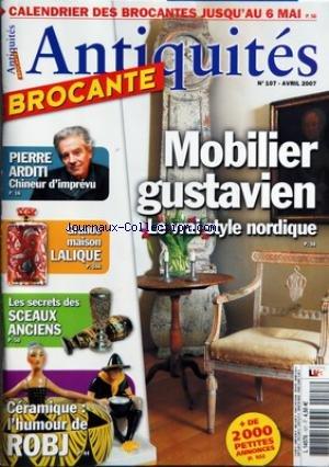 ANTIQUITES BROCANTE [No 107] du 01/04/2007 - MOBILIER GUSTAVIEN - PIERRE ARDITI - GRANDE MAISON LALIQUE - LES SECRETS DES SCEAUX ANCIENS - CERAMIQUE - L'HUMOUR DE ROBJ par Collectif