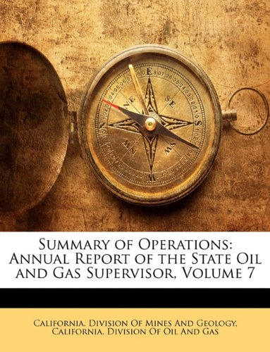 Summary of Operations: Annual Report of the State Oil and Gas Supervisor, Volume 7