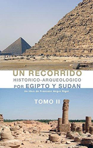 Un recorrido histórico-arqueologico por Egipto y Sudan: TOMO 2 por francesc negre rigol