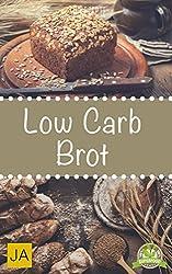 Low Carb Brot - Abnehmen mit Low Carb Brotrezepten - Backen Sie ihr eigenes leckeres Low Carb Brot mit tollen kreativen Rezepten (German Edition)
