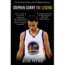 Stephen Curry: The Inspirational Story Of A Basketball Superstar - Stephen Curry - The Legend